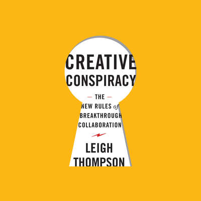 Creative Conspiracy: The New Rules of Breakthrough Collaboration Audiobook, by Leigh Thompson