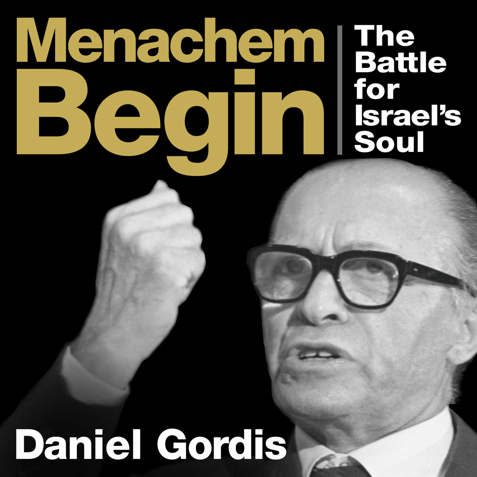 Printable Menachem Begin: The Battle for Israel's Soul Audiobook Cover Art