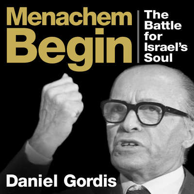 Menachem Begin: The Battle for Israels Soul Audiobook, by Daniel Gordis