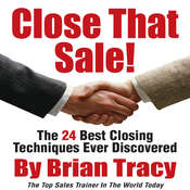 Close That Sale!: The 24 Best Sales Closing Techniques Ever Discovered, by Brian Tracy