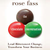 The Chocolate Conversation: Lead Bittersweet Change, Transform Your Business, by Rose Fass