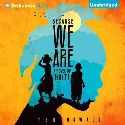 Because We Are: A Novel of Haiti Audiobook, by Ted Oswald