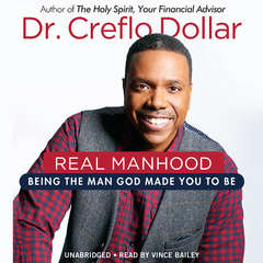 Real Manhood: Being the Man God Made You to Be Audiobook, by Creflo Dollar