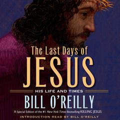 The Last Days of Jesus: His Life and Times Audiobook, by Bill O'Reilly