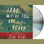 Stay Where You Are and Then Leave, by John Boyne