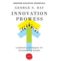 Innovation Prowess: Leadership Strategies for Accelerating Growth (Wharton Executive Essentials) Audiobook, by George S. Day