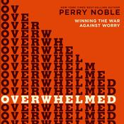 Overwhelmed: Winning the War against Worry Audiobook, by Perry Noble