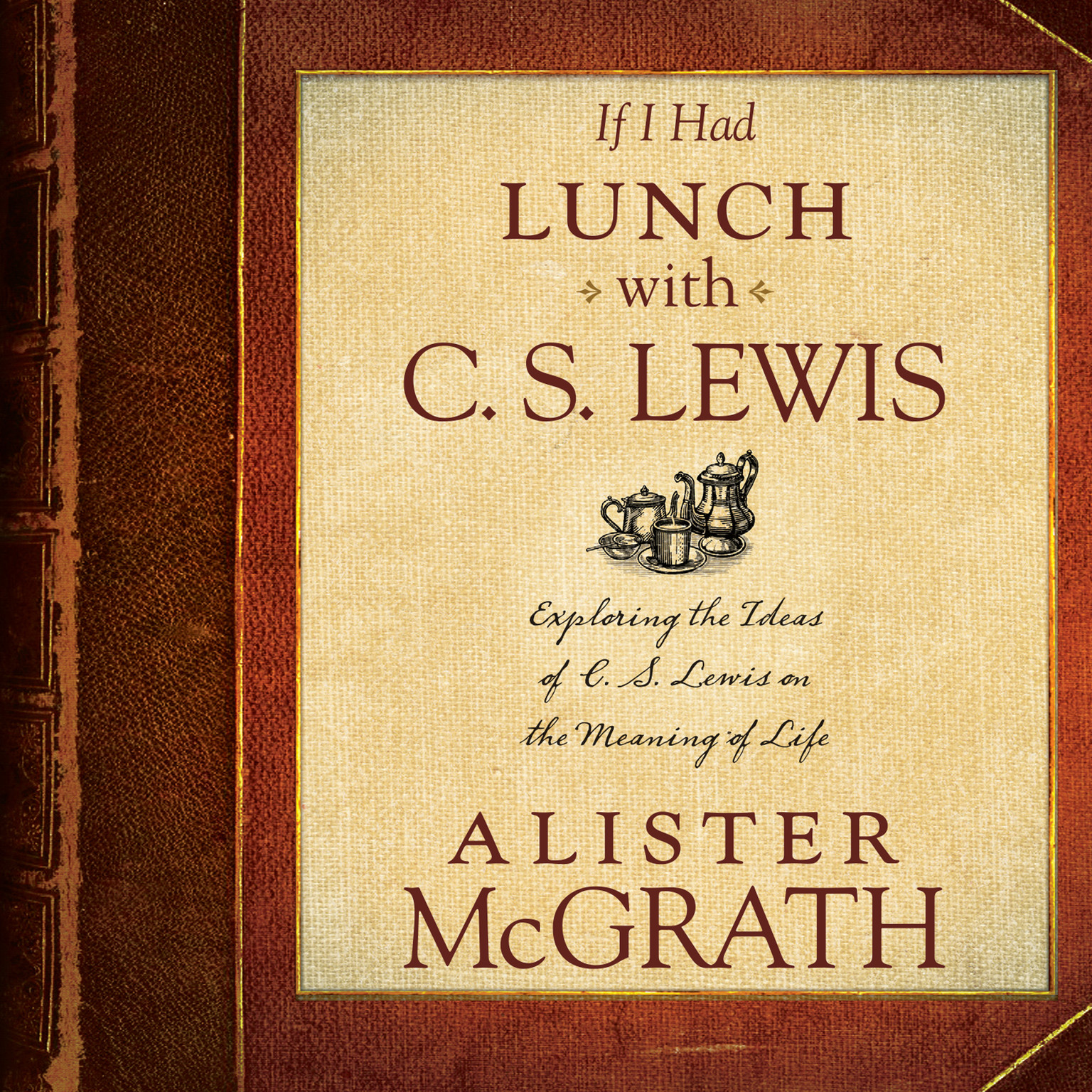 Printable If I Had Lunch with C. S. Lewis: Exploring the Ideas of C. S. Lewis on the Meaning of Life Audiobook Cover Art
