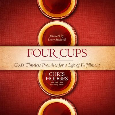 Four Cups: God's Timeless Promises for a Life of Fulfillment Audiobook, by Chris Hodges