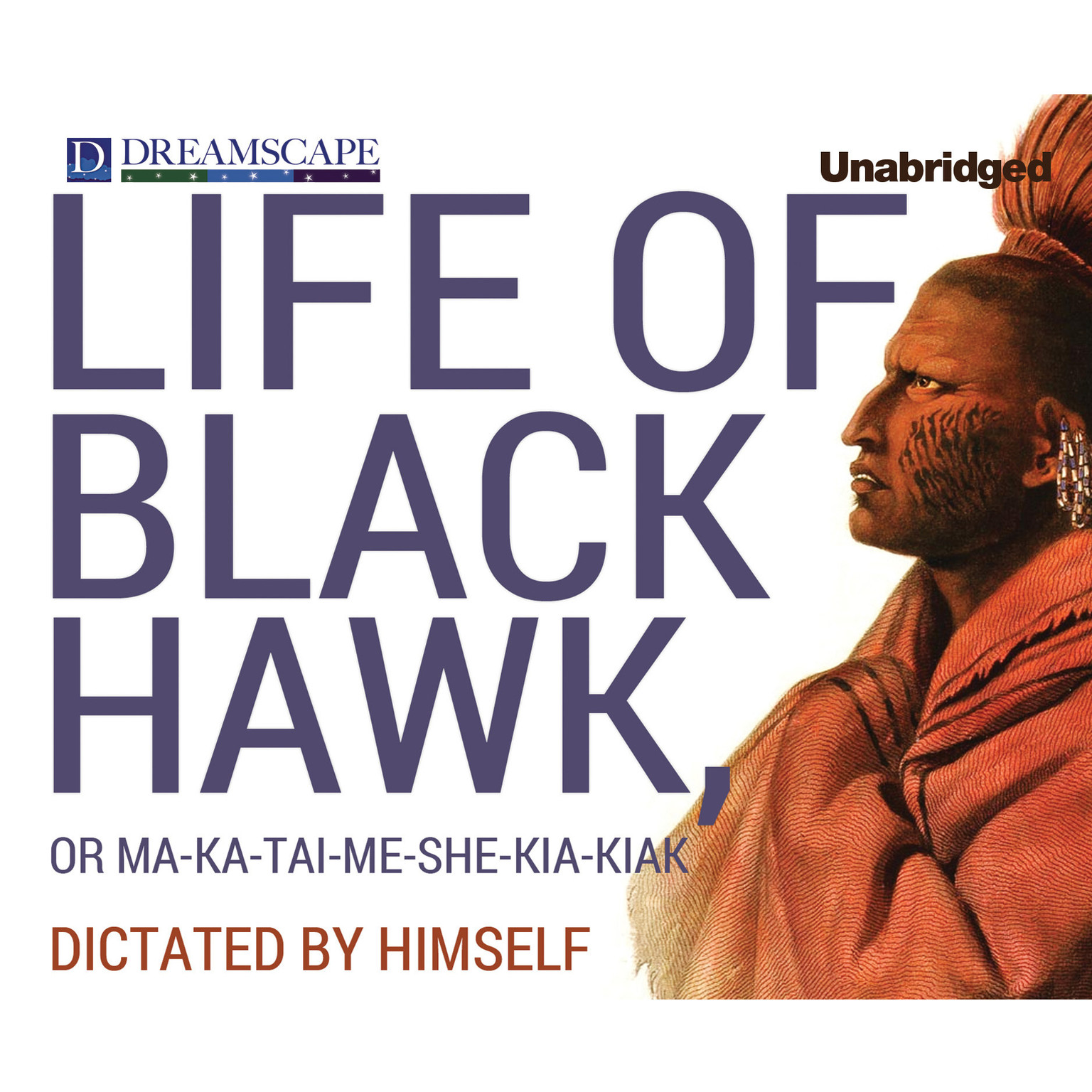 Printable Life of Black Hawk, or Ma-ka-tai-me-she-kia-kiak: Dictated by Himself Audiobook Cover Art