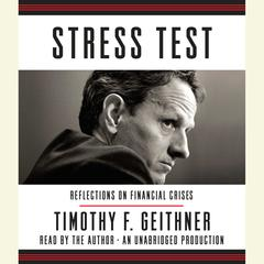 Stress Test: Reflections on Financial Crises Audiobook, by Timothy F. Geithner