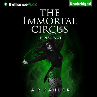 The Immortal Circus: Final Act Audiobook, by A. R. Kahler