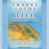 A Travel Guide to Life: Transforming Yourself from Head to Soul Audiobook, by Anthony DeStefano