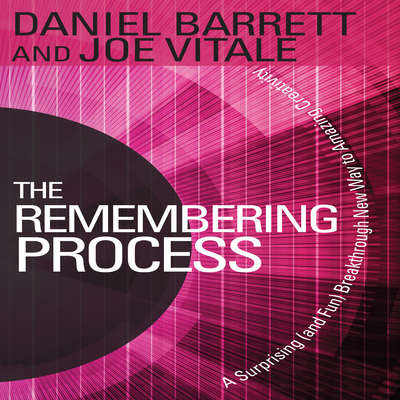 The Remembering Process: A Surprising (and Fun) Breakthrough New Way to Amazing Creativity Audiobook, by Daniel Barrett