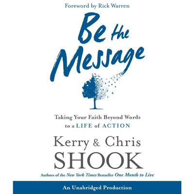 Be the Message: Taking Your Faith Beyond Words to a Life of Action Audiobook, by Kerry Shook