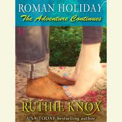 Roman Holiday: The Adventure Continues Audiobook, by Robin York, Ruthie Knox
