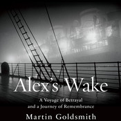 Alex's Wake: A Voyage of Betrayal and Journey of Remembrance, by Martin Goldsmith
