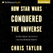 How Star Wars Conquered the Universe: The Past, Present, and Future of a Multibillion Dollar Franchise Audiobook, by Chris Taylor
