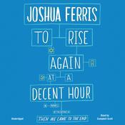 To Rise Again at a Decent Hour: A Novel, by Joshua Ferris