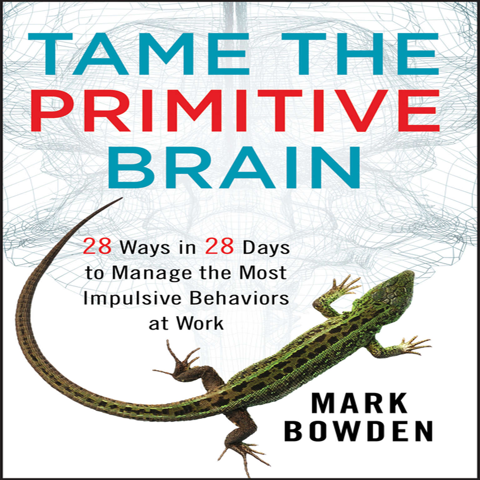 Printable Tame the Primitive Brain: 28 Ways in 28 Days to Manage the Most Impulsive Behaviors at Work Audiobook Cover Art