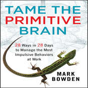 Tame the Primitive Brain: 28 Ways in 28 Days to Manage the Most Impulsive Behaviors at Work Audiobook, by Mark Bowden