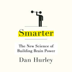 Smarter: The New Science of Building Brain Power Audiobook, by Dan Hurley