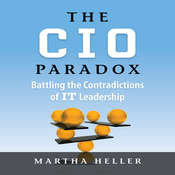 The CIO Paradox: Battling the Contradictions of IT Leadership Audiobook, by Martha Heller