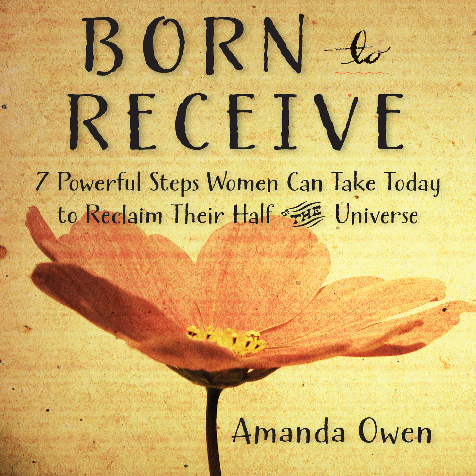 Printable Born to Receive: Seven Powerful Steps Women Can Take Today to Reclaim Their Half of the Universe Audiobook Cover Art