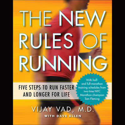 The New Rules of Running: Five Steps to Run Faster and Longer for Life Audiobook, by Vijay Vad