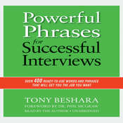 Powerful Phrases for Successful Interviews: Over 400 Ready-to-Use Words and Phrases That Will Get You the Job You Want Audiobook, by Tony Beshara