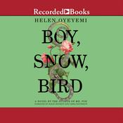 Boy, Snow, Bird: A Novel Audiobook, by Helen Oyeyemi