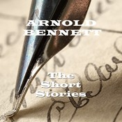 The Short Stories of Arnold Bennett Audiobook, by Arnold Bennett