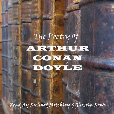 Arthur Conan Doyle: The Poetry Audiobook, by Arthur Conan Doyle
