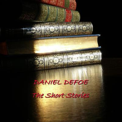 Daniel Defoe: The Short Stories (Abridged) Audiobook, by Daniel Defoe