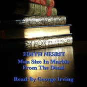 From the Dead &Man Size in Marble Audiobook, by E. Nesbit