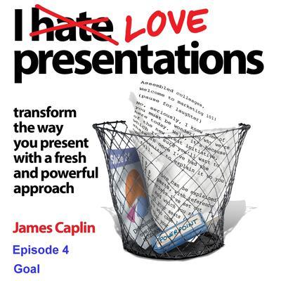 I Love Presentations 4: Goal Audiobook, by James Caplin