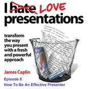 I Love Presentations 8: How to Be an Effective Presenter Audiobook, by James Caplin