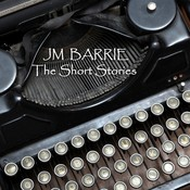 J M Barrie: The Short Stories Audiobook, by J. M. Barrie