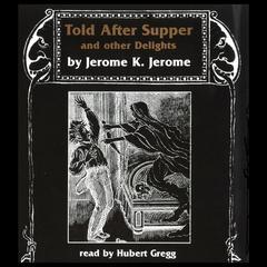 Jerome K. Jerome: The Short Stories Audiobook, by Jerome K. Jerome