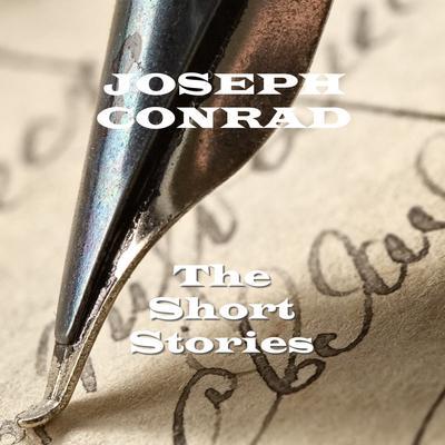 Joseph Conrad: The Short Stories (Abridged) Audiobook, by Joseph Conrad