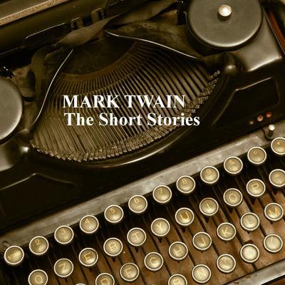 Mark Twain: The Short Stories Audiobook, by Mark Twain