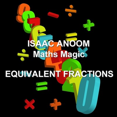 Maths Magic: Equivalent Fractions  Audiobook, by Isaac Anoom