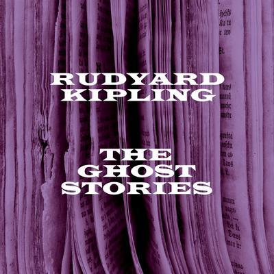 Rudyard Kipling: The Ghost Stories (Abridged) Audiobook, by Rudyard Kipling