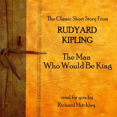 The Man Who Would Be King Audiobook, by Rudyard Kipling
