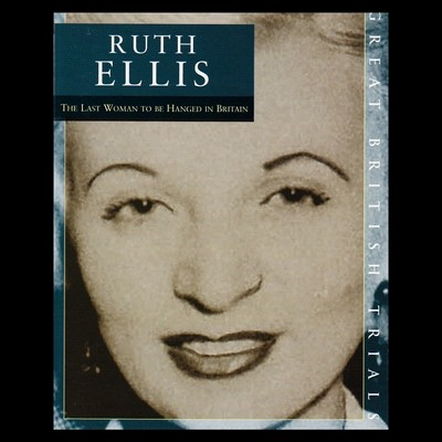 The Trial of Ruth Ellis: The Last Woman to be Hanged in Britain Audiobook, by Sue Rodwell