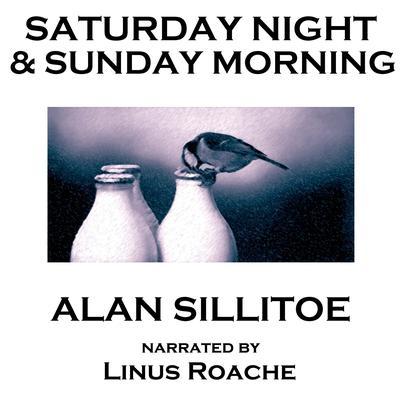 Saturday Night and Sunday Morning Audiobook, by Alan Sillitoe