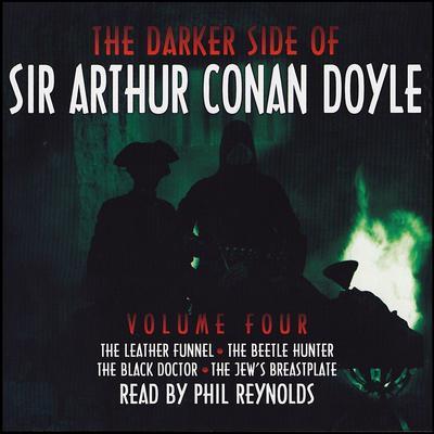 The Darker Side of Sir Arthur Conan Doyle, Vol. 4 Audiobook, by Arthur Conan Doyle