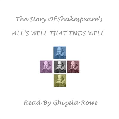 The Story of Shakespeare's All's Well That Ends Well Audiobook, by William Shakespeare