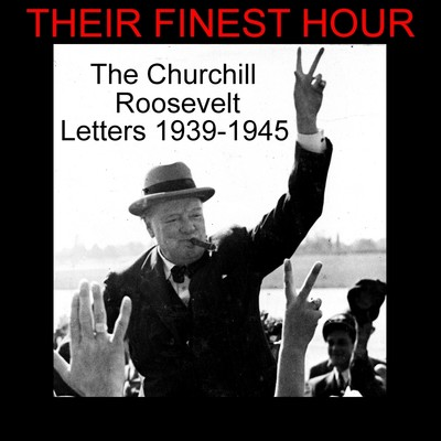 Their Finest Hour: The Churchill Roosevelt Letters 1939–1945 Audiobook, by English Chamber Theatre