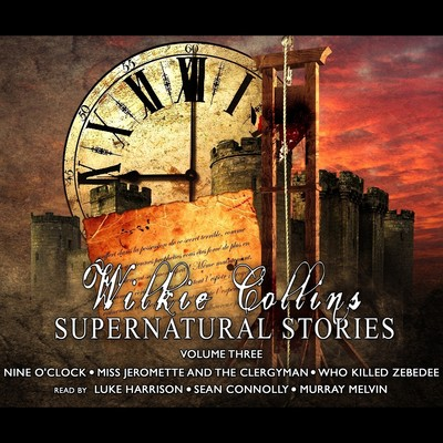 Wilkie Collins:Supernatural Stories, Vol. 3: Nine O'Clock, Miss Jeromette and the Clergyman, and Murray Melvin Audiobook, by Wilkie Collins